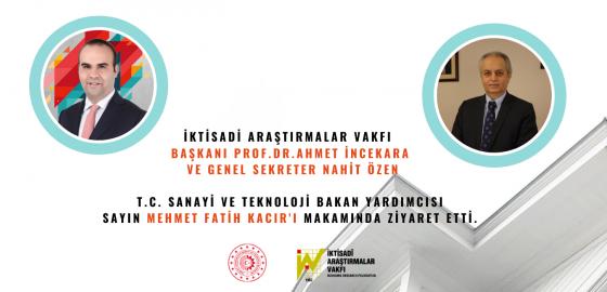 T.C. Sanayi ve Teknoloji Bakan Yardımcısı Sayın Mehmet Fatih KACIR Ziyareti